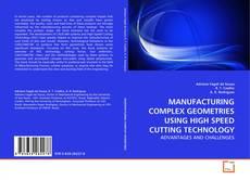 Buchcover von MANUFACTURING COMPLEX GEOMETRIES USING HIGH SPEED CUTTING TECHNOLOGY