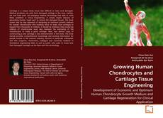 Обложка Growing Human Chondrocytes and Cartilage Tissue Engineering