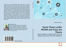 Bookcover of Game Theory under MCDM and Fuzzy Set Theory
