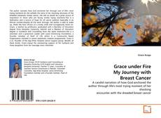 Bookcover of Grace under Fire My Journey with Breast Cancer