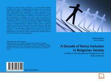Bookcover of A Decade of Roma Inclusion in Bulgarian Society