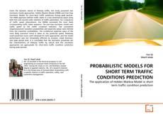 Обложка PROBABILISTIC MODELS FOR SHORT TERM TRAFFIC CONDITIONS PREDICTION