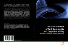 Bookcover of The Measurement of Task Complexity and Cognitive Ability