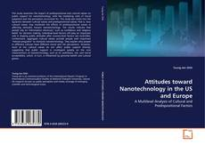 Bookcover of Attitudes toward Nanotechnology in the US and Europe