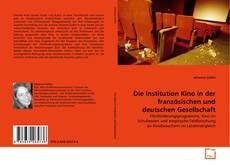 Die Institution Kino in der französischen und deutschen Gesellschaft kitap kapağı