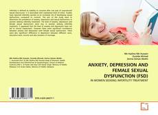 Bookcover of ANXIETY, DEPRESSION AND FEMALE SEXUAL DYSFUNCTION (FSD)