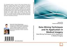 Bookcover of Data Mining Techniques and Its Application in Medical Imagery