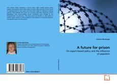 Bookcover of A future for prison