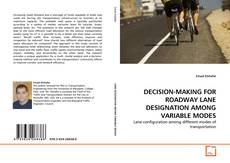 Bookcover of DECISION-MAKING FOR ROADWAY LANE DESIGNATION AMONG VARIABLE MODES