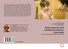 Copertina di Food insecurity and nutritional outcome: Case study