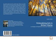 Обложка Fictionalizing Acts in Writers' Diaries