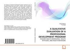 Bookcover of A QUALITATIVE EVALUATION OF A PROFESSIONAL DEVELOPMENT PROGRAM