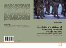Bookcover of Knowledge and attitude of the military personnel towards HIV/AIDS