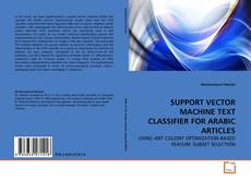 Bookcover of SUPPORT VECTOR MACHINE TEXT CLASSIFIER FOR ARABIC ARTICLES