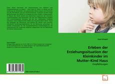 Capa do livro de Erleben der Erziehungssituation der Kleinkinder im Mutter–Kind Haus
