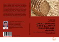 Bookcover of APPLICATION FOR THE ANTIFUNGAL PROTEIN FROM ASPERGILLUS GIGANTEUS