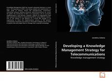 Bookcover of Developing a Knowledge Management Strategy for Telecommunications
