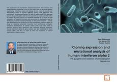 Bookcover of Cloning expression and mutational analysis of human interferon alpha 2