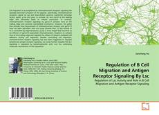 Capa do livro de Regulation of B Cell Migration and Antigen Receptor Signaling By Lsc