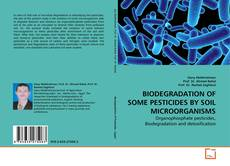 Bookcover of BIODEGRADATION OF SOME PESTICIDES BY SOIL MICROORGANISMS