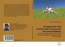 Bookcover of Changing life with Positive Self Concept and Perceived Wellness