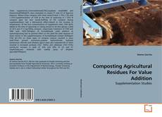 Bookcover of Composting  Agricultural Residues For Value Addition