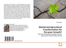 Bookcover of Market-led Agricultural  Transformation for Pro-poor Growth?