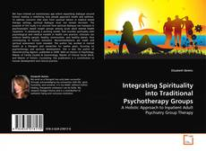 Bookcover of Integrating Spirituality into Traditional Psychotherapy Groups