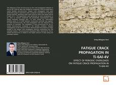 Bookcover of FATIGUE CRACK PROPAGATION IN Ti-6Al-4V