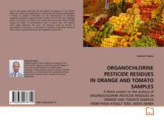 ORGANOCHLORINE PESTICIDE RESIDUES IN ORANGE AND TOMATO SAMPLES kitap kapağı