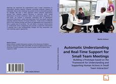 Bookcover of Automatic Understanding and Real-Time Support for Small Team Meetings