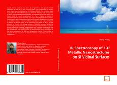 Bookcover of IR Spectroscopy of 1-D Metallic Nanostructures on Si Vicinal Surfaces