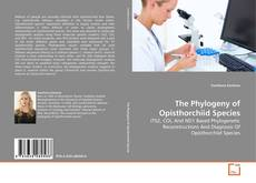 Bookcover of The Phylogeny of Opisthorchiid Species