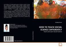 Bookcover of HOW TO TEACH SOCIAL SCIENCE DIFFERENTLY