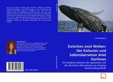 Bookcover of Zwischen zwei Welten: Der Exilautor und Selbstübersetzer Ariel Dorfman