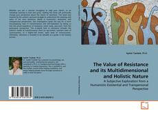 Bookcover of The Value of Resistance and its Multidimensional and Holistic Nature