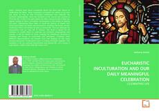 Capa do livro de EUCHARISTIC INCULTURATION AND OUR DAILY MEANINGFUL CELEBRATION