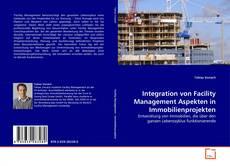Bookcover of Integration von Facility Management Aspekten in Immobilienprojekten
