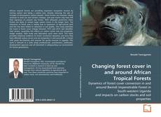 Bookcover of Changing forest cover in and around African Tropical Forests