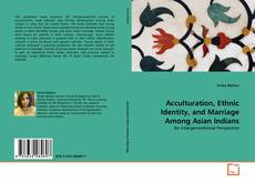 Bookcover of Acculturation, Ethnic Identity, and Marriage Among Asian Indians