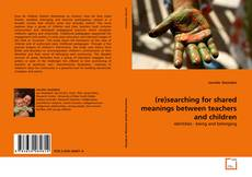 Buchcover von (re)searching for shared meanings between teachers and children