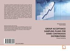 Bookcover of GROUP ACCEPTANCE SAMPLING PLANS FOR SOME CONTINUOUS DISTRIBUTIONS
