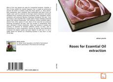Bookcover of Roses for Essential Oil extraction