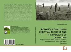 Bookcover of BODY/SOUL DUALISM IN CHRISTIAN THOUGHT AND THE MORALITY OF CREMATION