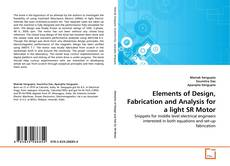 Copertina di Elements of Design, Fabrication and Analysis for a light SR Motor