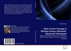 Bookcover of Data Centric Storage in Wireless Sensor Networks: Advanced Techniques