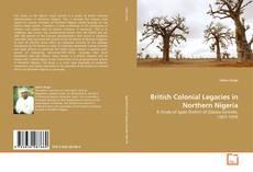 Borítókép a  British Colonial Legacies in Northern Nigeria - hoz