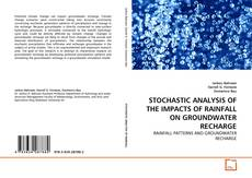 Bookcover of STOCHASTIC ANALYSIS OF THE IMPACTS OF RAINFALL ON GROUNDWATER RECHARGE