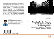 Bookcover of Planning for the Tannery Waste Contaminated Hazaribagh Area