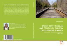 Bookcover of EWART SCOTT GROGAN AND POLITICS OF RAILWAY DEVELOPMENT IN KENYA